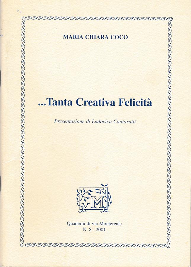 Maria Chiara Coco - ...Tanta creativa felicità - Presentazione di Ludovica Cantarutti - Quaderni di via Montereale n.8 2001, ed. La Tipografica - Pordenone
