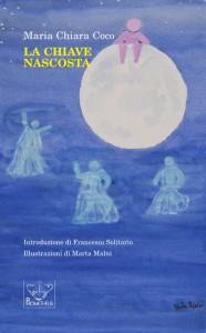 Maria Chiara Coco - La chiave nascosta - Introduzione di Francesco Solitario, Illustrazioni di Marta Malni; ed. Prometheus Milano, 2014